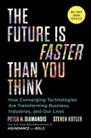 Cover image for The future is faster than you think : how converging technologies are transforming business, industries, and our lives