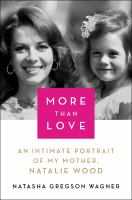 Cover image for More than love : an intimate portrait of my mother, Natalie Wood