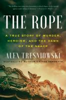 Cover image for The rope : a true story of murder, heroism, and the dawn of the NAACP