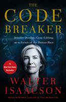 Cover image for The code breaker : Jennifer Doudna, gene editing, and the future of the human race