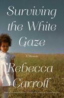 Cover image for Surviving the white gaze : a memoir