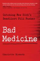 Cover image for Bad medicine : catching New York's deadliest pill pusher