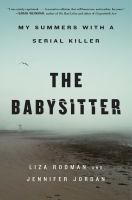 Cover image for The babysitter : my summers with a serial killer