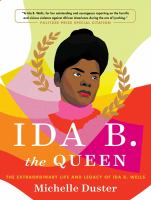 Cover image for Ida B. the queen : the extraordinary life and legacy of Ida B. Wells