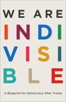 Cover image for We are indivisible : a blueprint for democracy after Trump