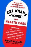 Cover image for Get what's yours for healthcare : how to get the best care at the right price
