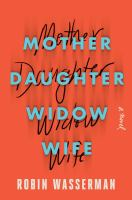 Cover image for Mother daughter widow wife : a novel
