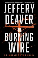 Cover image for The burning wire : a Lincoln Rhyme novel