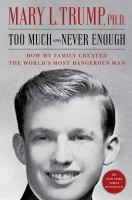 Cover image for Too much and never enough : how my family created the world's most dangerous man