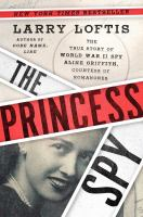 Cover image for The princess spy : the true story of World War II spy Aline Griffith, Countess of Romanones