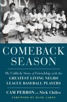 Cover image for Comeback season : my unlikely story of friendship with the greatest living Negro League baseball players
