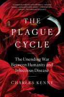 Cover image for The plague cycle : the unending war between humanity and infectious disease