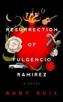 Cover image for The resurrection of Fulgencio Ramirez : a novel