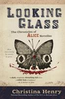 Cover image for Looking glass : the chronicles of Alice novellas