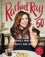 Cover image for Rachael Ray 50 : memories and meals from a sweet and savory life