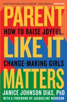 Cover image for Parent like it matters : how to raise joyful, change-making girls