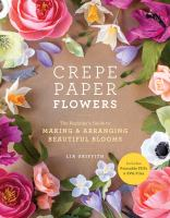 Cover image for Crepe paper flowers : the beginner's guide to making & arranging beautiful blooms