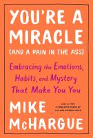 Cover image for You're a miracle (and a pain in the ass) : embracing the emotions, habits, and mystery that make you you