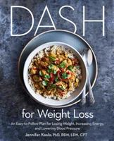 Cover image for DASH for weight loss : an easy-to-follow plan for losing weight, increasing energy, and lowering blood pressure