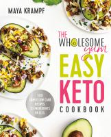 Cover image for The Wholesome Yum easy keto cookbook : 100 simple low carb recipes : 10 ingredients or less