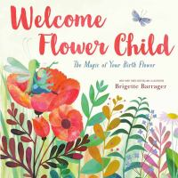 Cover image for Welcome flower child : the magic of your birth flower