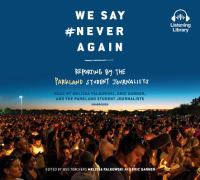 Cover image for We say #NeverAgain : reporting by the Parkland student journalists