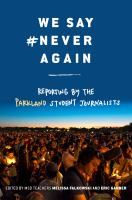 Cover image for We say #Never again : reporting by the Parkland student journalists