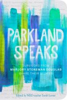 Cover image for Parkland speaks : survivors from Marjory Stoneman Douglas share their stories