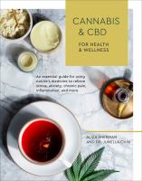 Cover image for Cannabis and CBD for health and wellness : an essential guide for using nature's medicine to relieve stress, anxiety, chronic pain, inflammation, and more