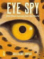 Cover image for Eye spy : wild ways animals see the world