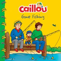 Cover image for Caillou : gone fishing!