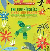 Cover image for The hummingbird sings and dances : Latin American lullabies and nursery rhymes