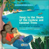 Cover image for Songs in the shade of the cashew and coconut trees : lullabies and nursery rhymes from West Africa and the Caribbean