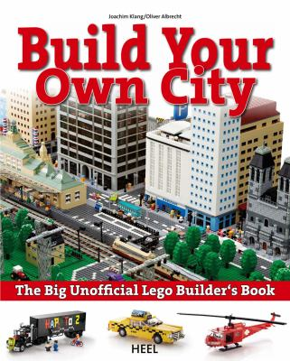 Cover image for Build your own city : the big unofficial LEGO builder's book