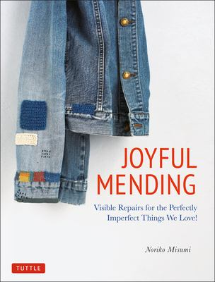 Cover image for Joyful mending : visible repairs for the perfectly imperfect things we love!