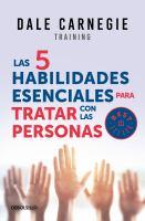 Cover image for Las 5 habilidades esenciales para tratar con las personas : cómo ser asertivo, escuchar a los demás y resolver los conflictos