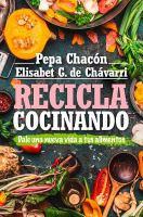 Cover image for Recicla cocinando : dale una nueva vida a tus alimentos