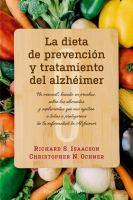 Cover image for La dieta de prevención y tratamiento del Alzhéimer : un manual, basado en pruebas, sobre los alimentos y suplementos que nos ayudan a todos a protegernos de la enfermedad de Alzheimer