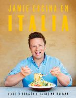 Cover image for Jamie cocina en Italia : desde el corazón de la cocina Italiana