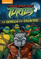 Cover image for Teenage Mutant Ninja Turtles. The search for Splinter.