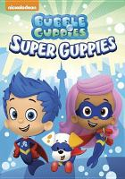 Cover image for Bubble Guppies. Super Guppies.