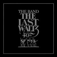 Cover image for The last waltz : 40th anniversary edition