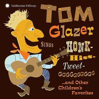 Cover image for Tom Glazer sings honk-hiss-tweet-gggggggggg and other children's favorites