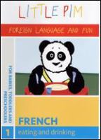 Cover image for Little Pim, foreign language and fun, French. 1, Eating and drinking