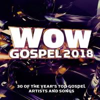 Cover image for WOW gospel. 2018 : 30 of the year's top gospel artists and songs.