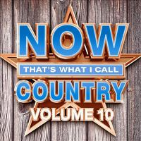 Cover image for Now that's what I call country. Volume 10.