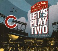 Cover image for Let's play two : Pearl Jam live at Wrigley Field
