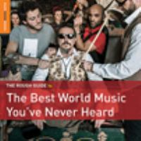 Cover image for The rough guide to the best world music you've never heard.