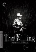 Cover image for The killing / Harris-Kubrick presents ; screenplay by Stanley Kubrick ; dialogue by Jim Thompson ; produced by James B. Harris ; directed by Stanley Kubrick.