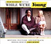 Cover image for While we're young : motion picture soundtrack